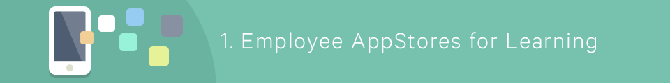 1) Employee AppStores for Learning